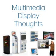 Multimedia Display Thoughts